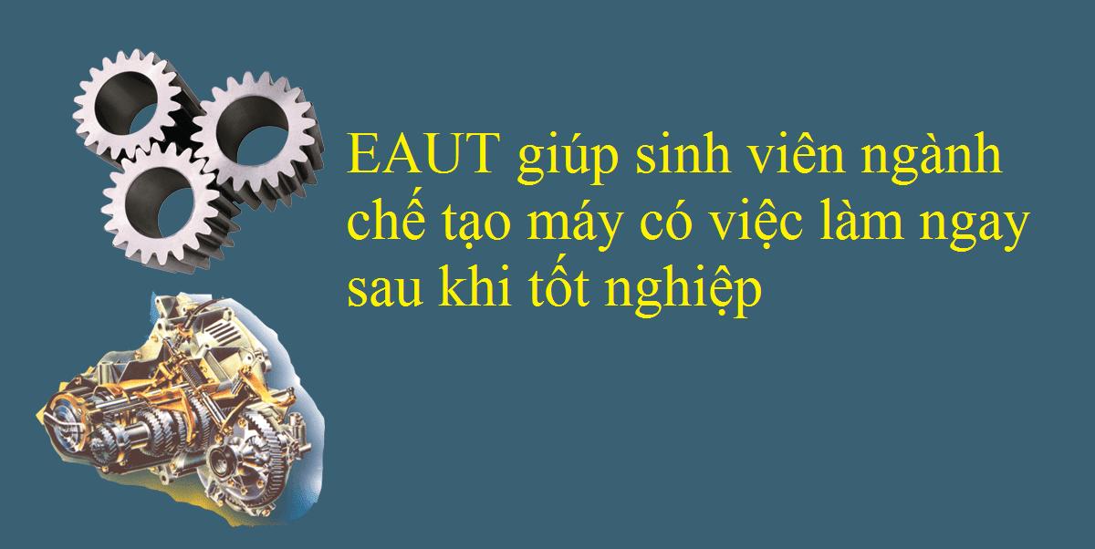 Đào tạo ngành Công nghệ chế tạo máy tại EAUT